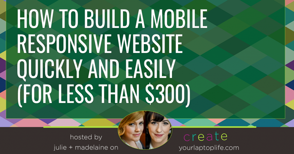 How to Build a Mobile Responsive Website Quickly and Easily (for less than $300)