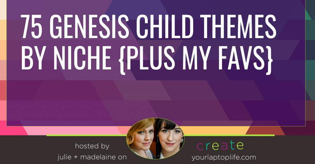 75 Genesis Child Themes By Niche {Plus My Favs}