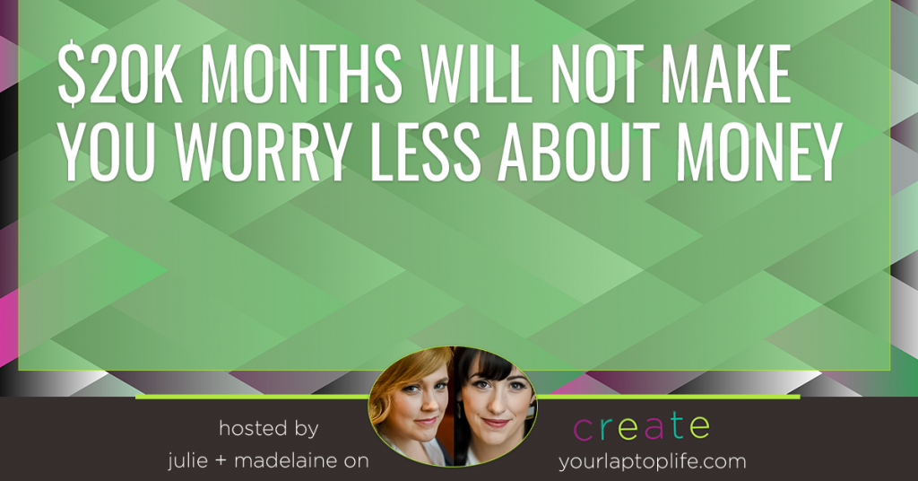 $20k months will NOT make you worry LESS about money