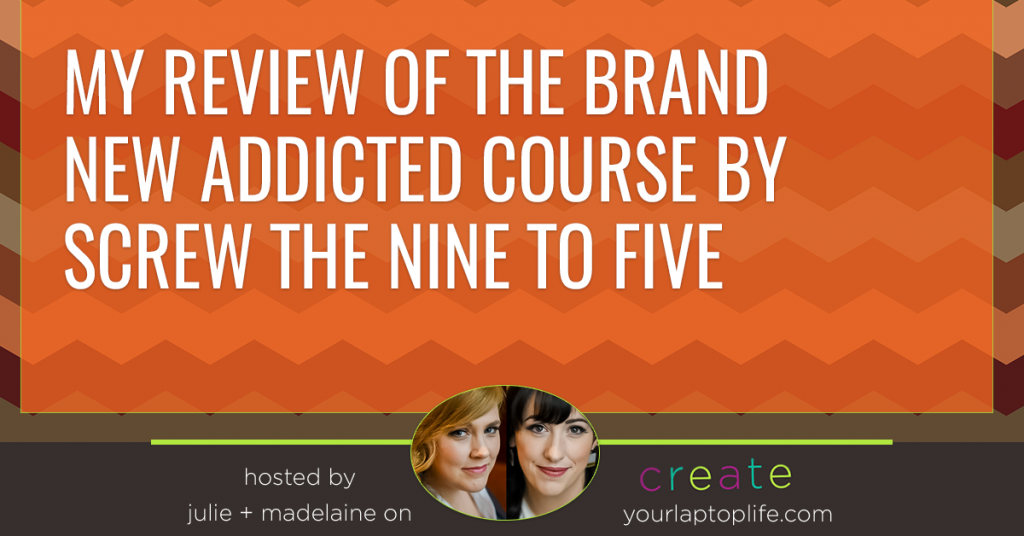 My Review of the Brand New ADdicted Course by Screw the Nine to Five