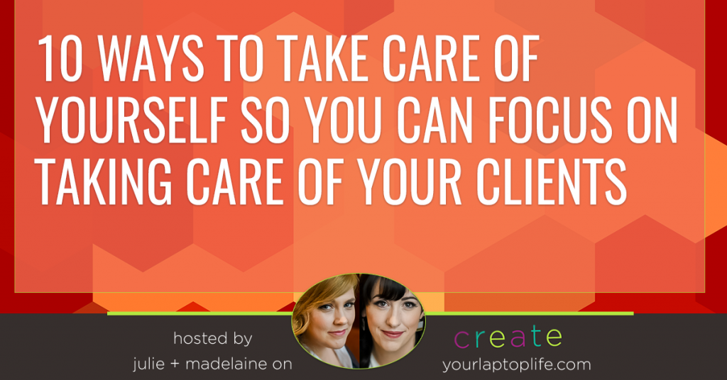10 Ways to Take Care of Yourself So You Can Focus on Taking Care of your Clients