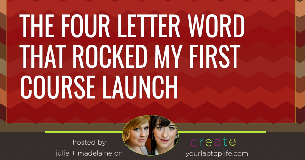 The Four Letter Word That Rocked My First Course Launch