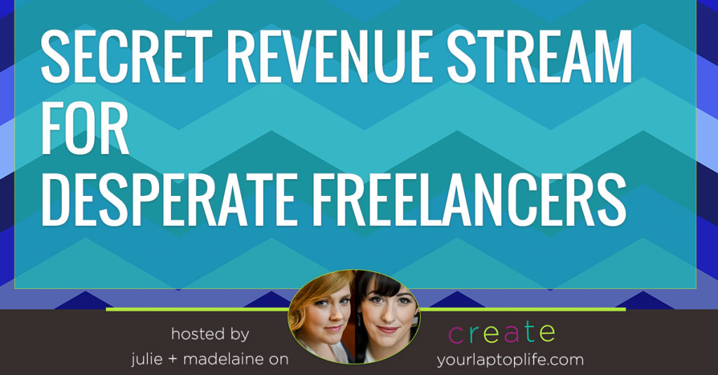 The Secret Revenue Stream for Desperate Freelancers {for newbies}
